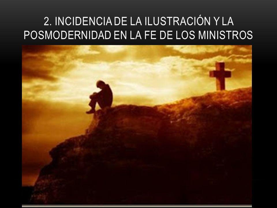 2. INCIDENCIA DE LA ILUSTRACIÓN Y LA POSMODERNIDAD EN LA FE DE LOS MINISTROS