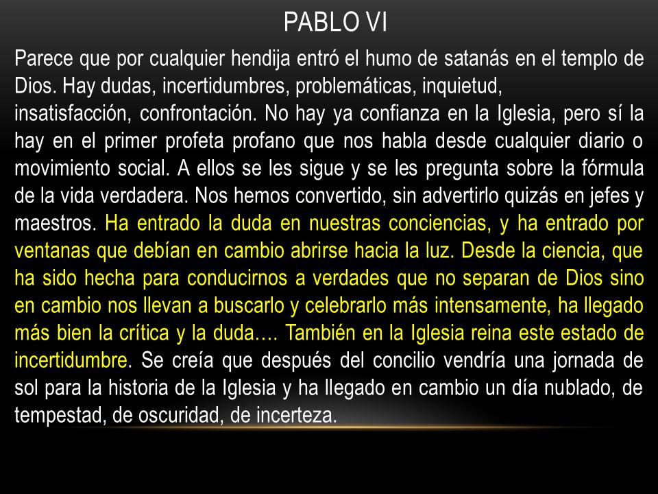 PABLO VI Parece que por cualquier hendija entró el humo de satanás en el templo de Dios.
