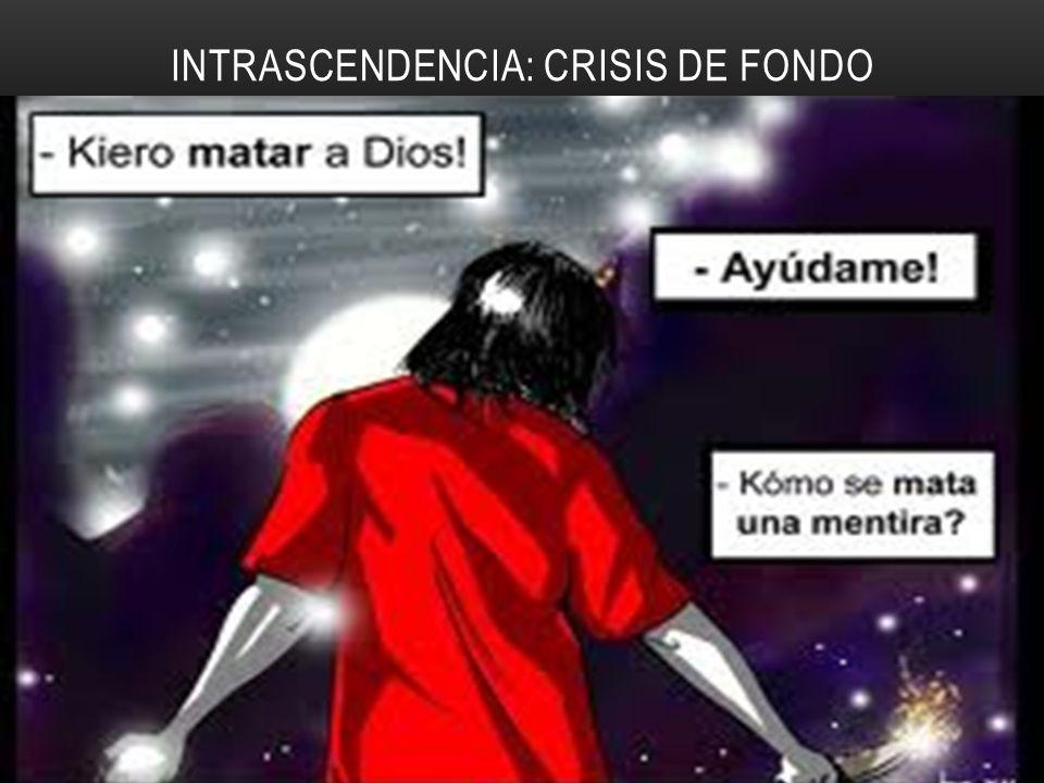 INTRASCENDENCIA: CRISIS DE FONDO