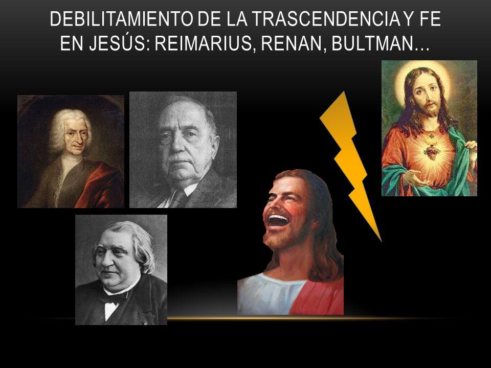 DEBILITAMIENTO DE LA TRASCENDENCIA Y FE EN JESÚS: REIMARIUS, RENAN, BULTMAN…