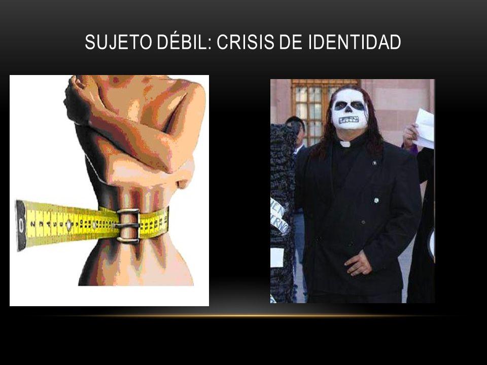 SUJETO DÉBIL: CRISIS DE IDENTIDAD