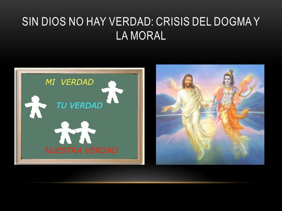 SIN DIOS NO HAY VERDAD: CRISIS DEL DOGMA Y LA MORAL