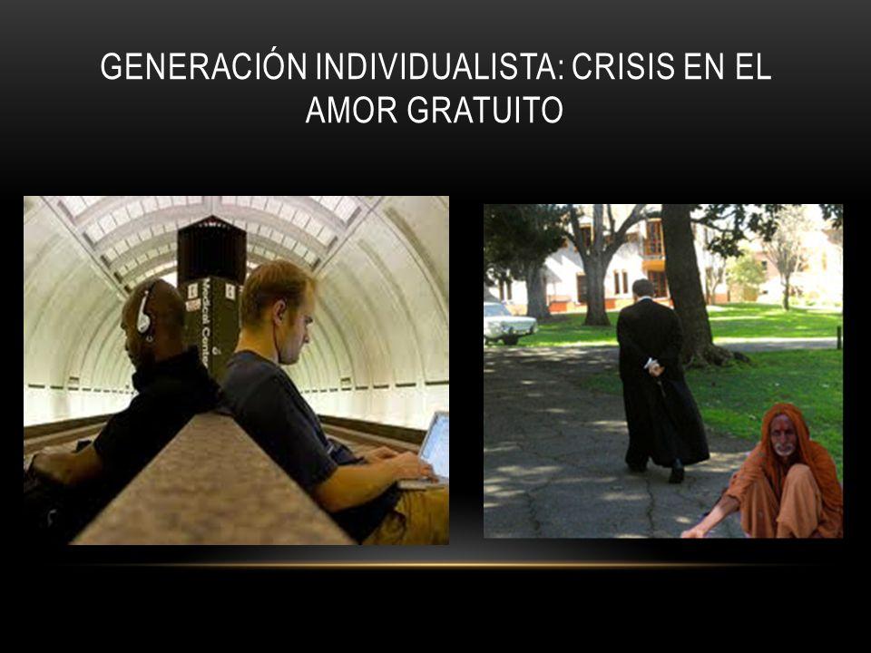 GENERACIÓN INDIVIDUALISTA: CRISIS EN EL AMOR GRATUITO