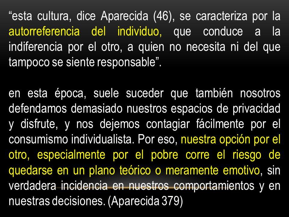 esta cultura, dice Aparecida (46), se caracteriza por la autorreferencia del individuo, que conduce a la indiferencia por el otro, a quien no necesita ni del que tampoco se siente responsable.