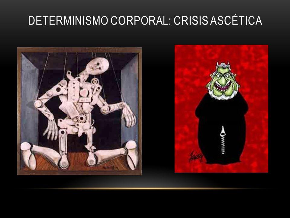 DETERMINISMO CORPORAL: CRISIS ASCÉTICA