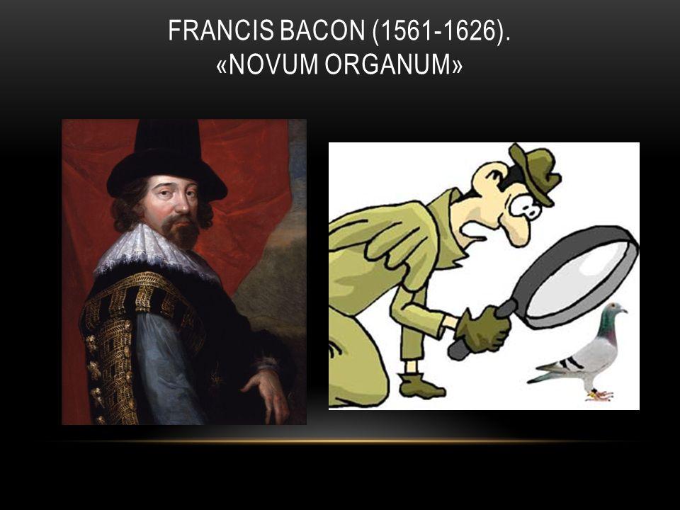 FRANCIS BACON (1561-1626). «NOVUM ORGANUM»