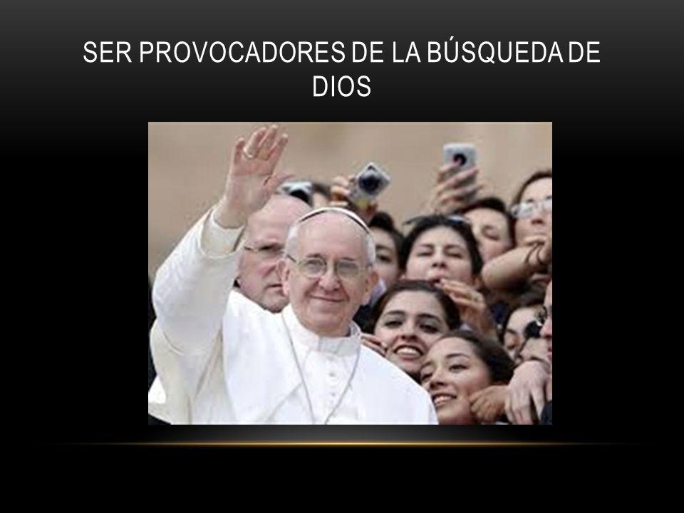 SER PROVOCADORES DE LA BÚSQUEDA DE DIOS