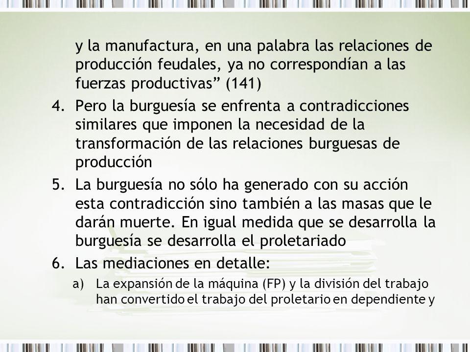 y la manufactura, en una palabra las relaciones de producción feudales, ya no correspondían a las fuerzas productivas (141) 4.Pero la burguesía se enf