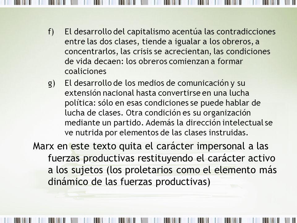 f)El desarrollo del capitalismo acentúa las contradicciones entre las dos clases, tiende a igualar a los obreros, a concentrarlos, las crisis se acrec