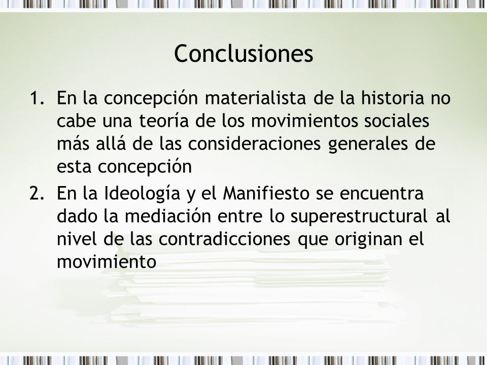 Conclusiones 1.En la concepción materialista de la historia no cabe una teoría de los movimientos sociales más allá de las consideraciones generales d