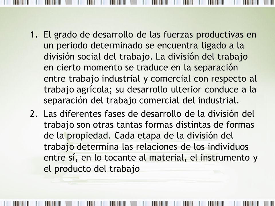 1.El grado de desarrollo de las fuerzas productivas en un periodo determinado se encuentra ligado a la división social del trabajo. La división del tr