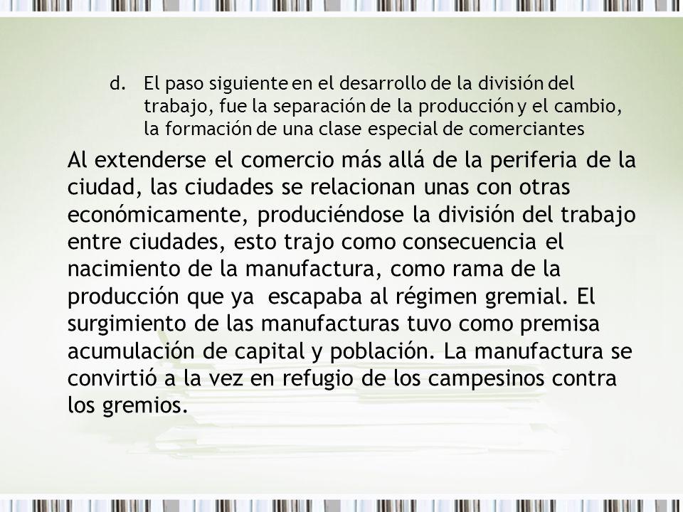 d.El paso siguiente en el desarrollo de la división del trabajo, fue la separación de la producción y el cambio, la formación de una clase especial de
