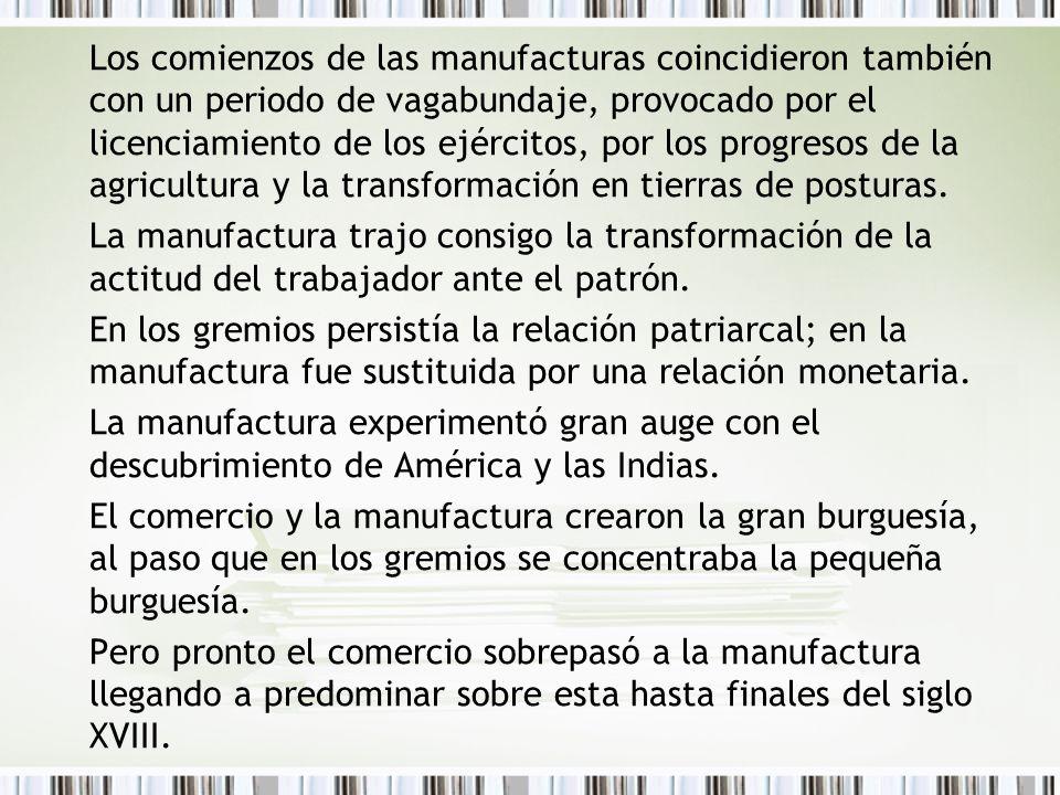 Los comienzos de las manufacturas coincidieron también con un periodo de vagabundaje, provocado por el licenciamiento de los ejércitos, por los progre