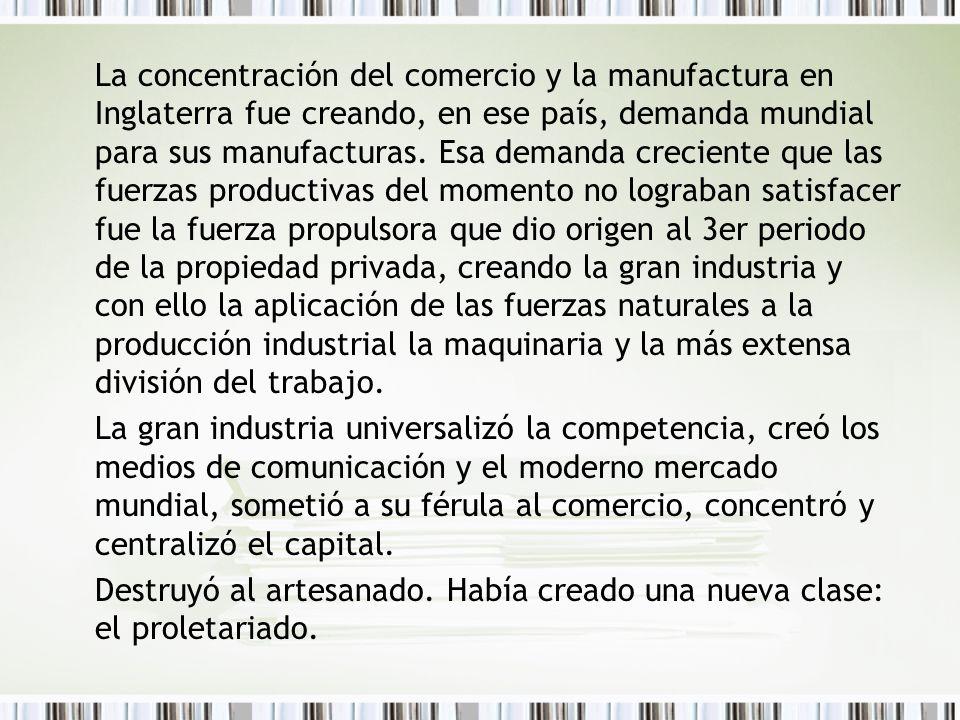La concentración del comercio y la manufactura en Inglaterra fue creando, en ese país, demanda mundial para sus manufacturas. Esa demanda creciente qu
