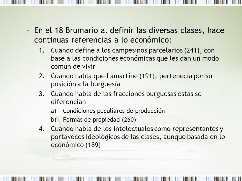 –En el 18 Brumario al definir las diversas clases, hace continuas referencias a lo económico: 1.Cuando define a los campesinos parcelarios (241), con