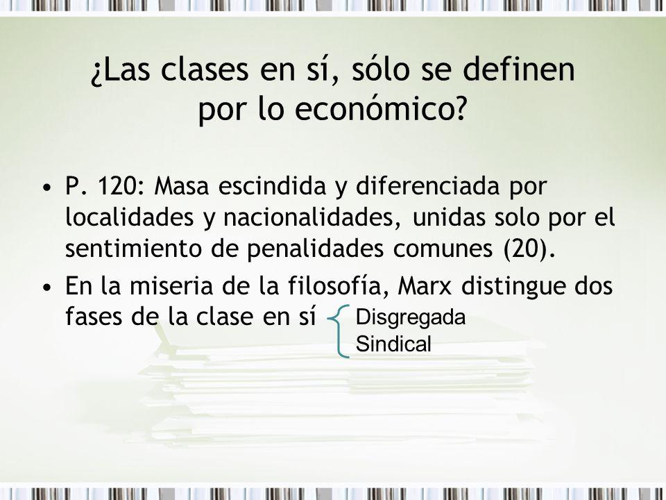 ¿Las clases en sí, sólo se definen por lo económico? P. 120: Masa escindida y diferenciada por localidades y nacionalidades, unidas solo por el sentim