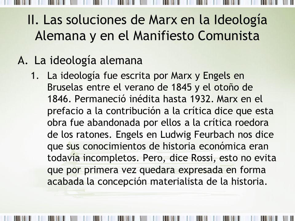 II. Las soluciones de Marx en la Ideología Alemana y en el Manifiesto Comunista A.La ideología alemana 1.La ideología fue escrita por Marx y Engels en