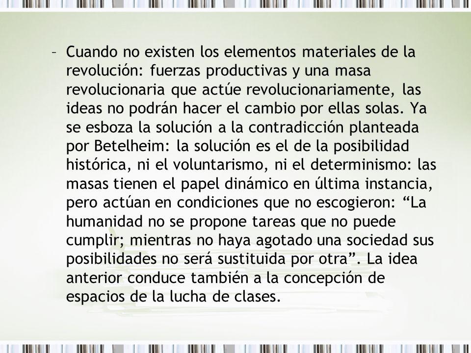 –Cuando no existen los elementos materiales de la revolución: fuerzas productivas y una masa revolucionaria que actúe revolucionariamente, las ideas n