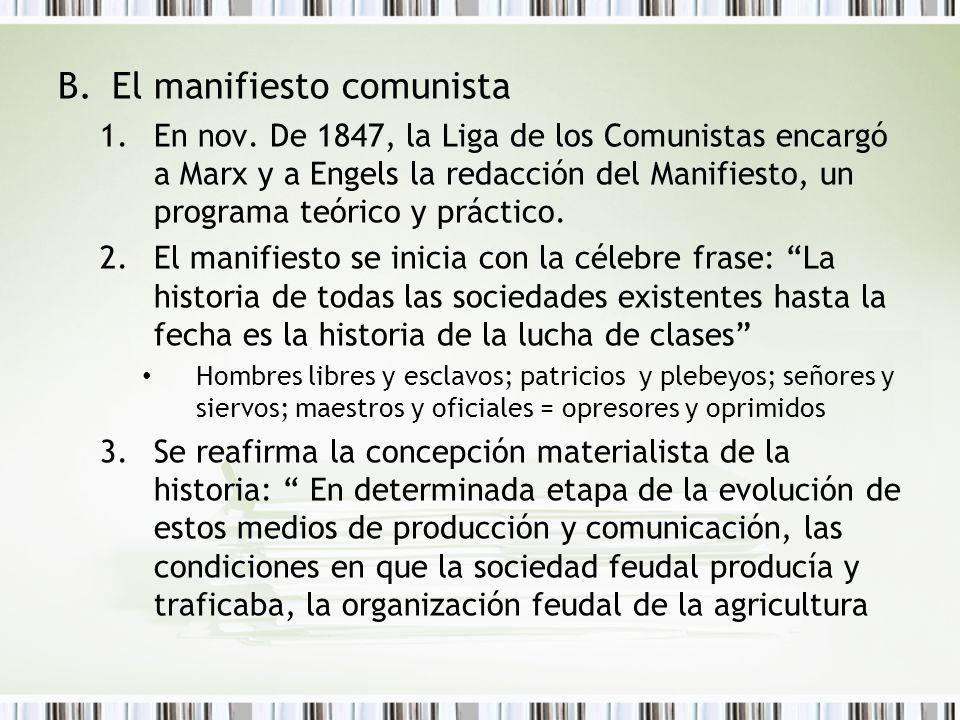 B.El manifiesto comunista 1.En nov. De 1847, la Liga de los Comunistas encargó a Marx y a Engels la redacción del Manifiesto, un programa teórico y pr
