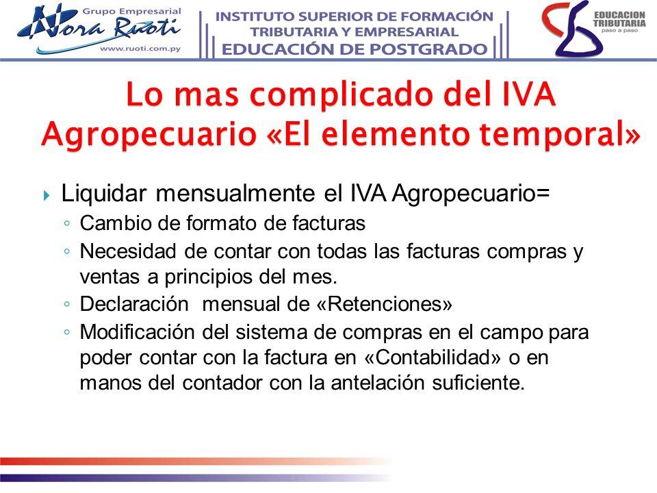 Liquidar mensualmente el IVA Agropecuario= Cambio de formato de facturas Necesidad de contar con todas las facturas compras y ventas a principios del