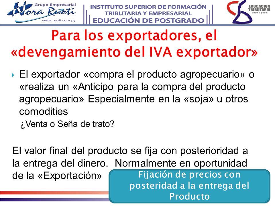 El exportador «compra el producto agropecuario» o «realiza un «Anticipo para la compra del producto agropecuario» Especialmente en la «soja» u otros c