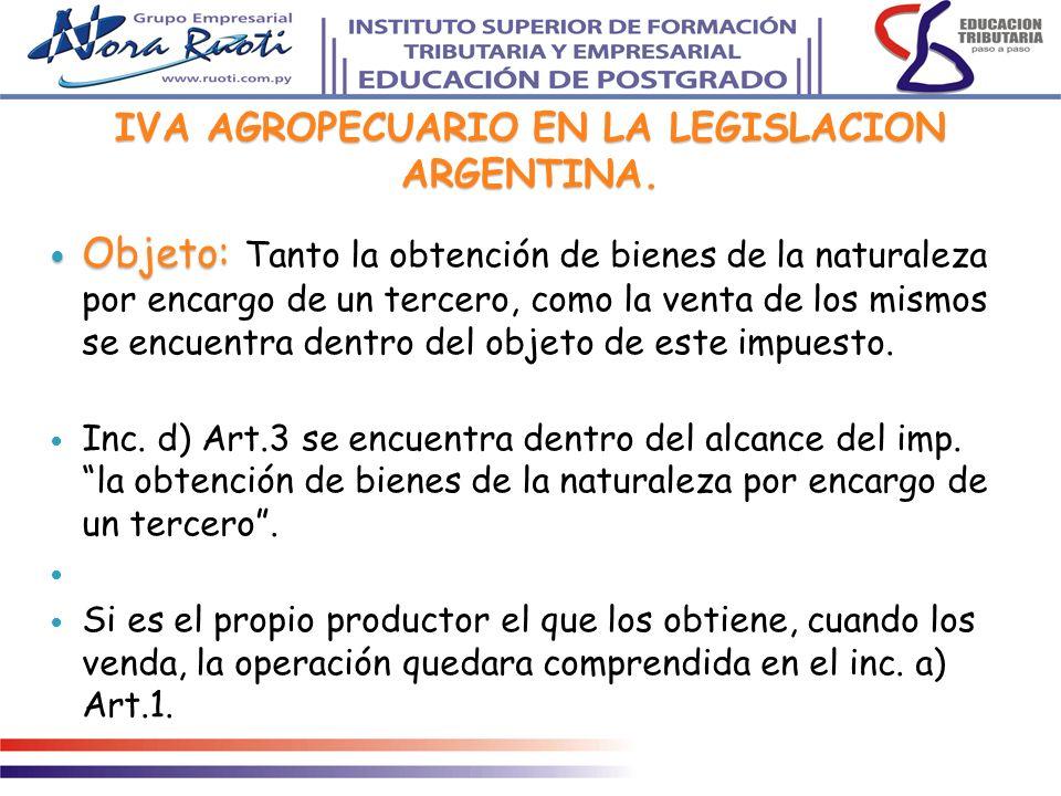 IVA AGROPECUARIO EN LA LEGISLACION ARGENTINA. Objeto: Objeto: Tanto la obtención de bienes de la naturaleza por encargo de un tercero, como la venta d