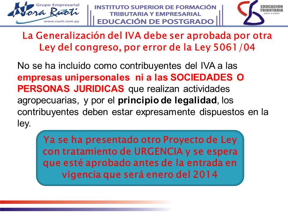 La Generalización del IVA debe ser aprobada por otra Ley del congreso, por error de la Ley 5061/04 No se ha incluido como contribuyentes del IVA a las