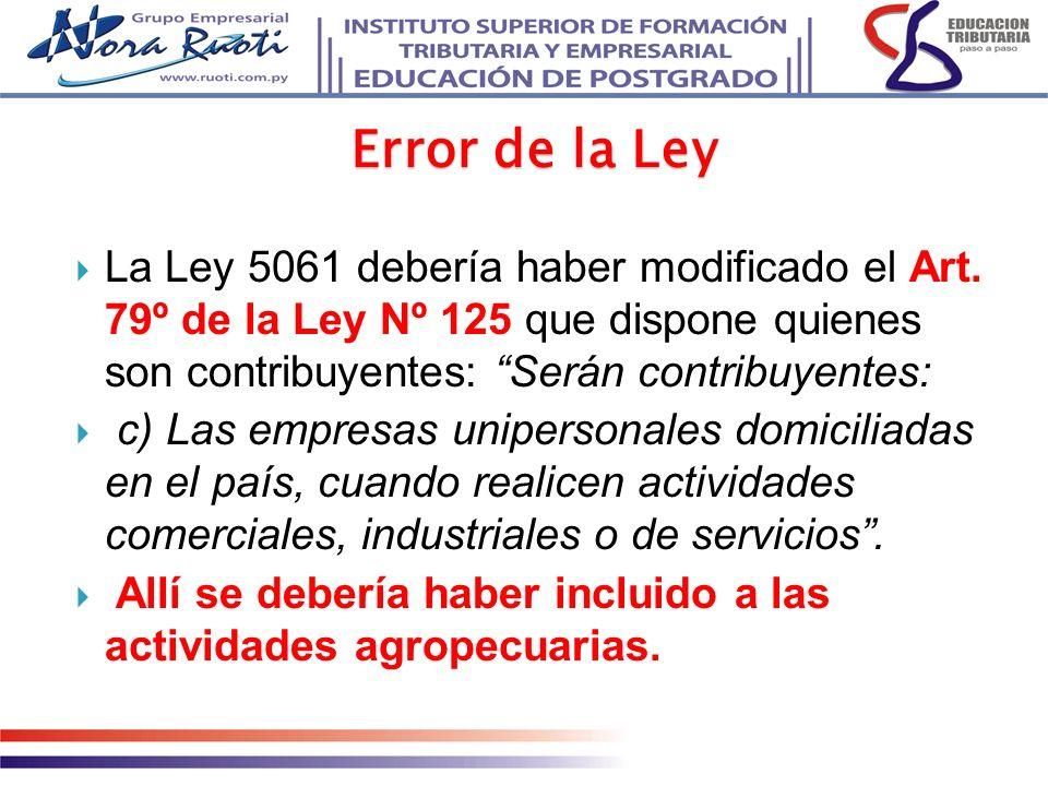 Error de la Ley La Ley 5061 debería haber modificado el Art. 79º de la Ley Nº 125 que dispone quienes son contribuyentes: Serán contribuyentes: c) Las