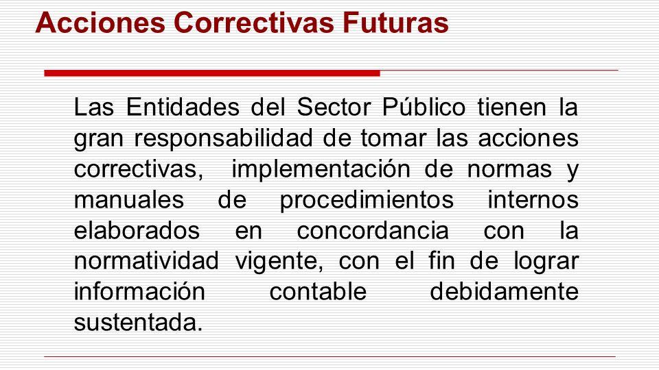 Acciones Correctivas Futuras Las Entidades del Sector Público tienen la gran responsabilidad de tomar las acciones correctivas, implementación de norm