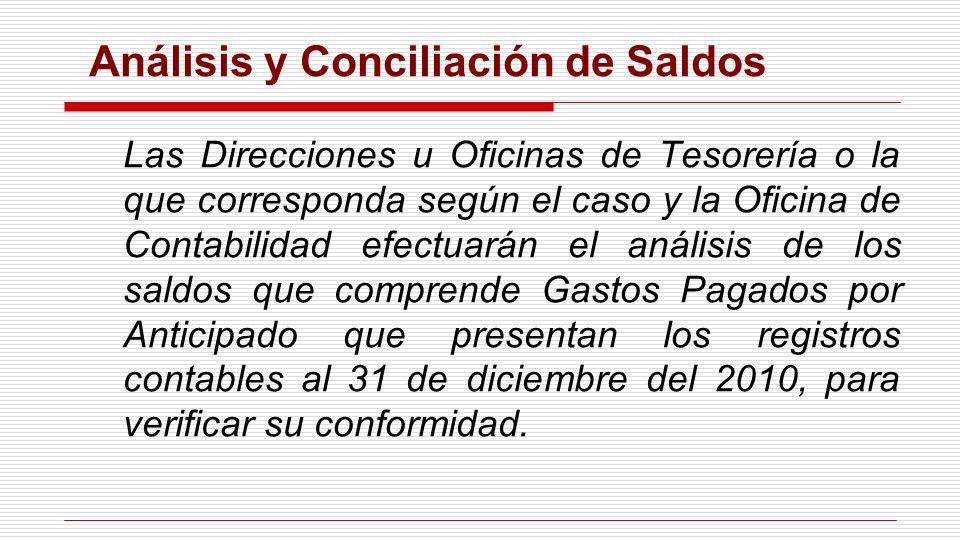 Análisis y Conciliación de Saldos Las Direcciones u Oficinas de Tesorería o la que corresponda según el caso y la Oficina de Contabilidad efectuarán e