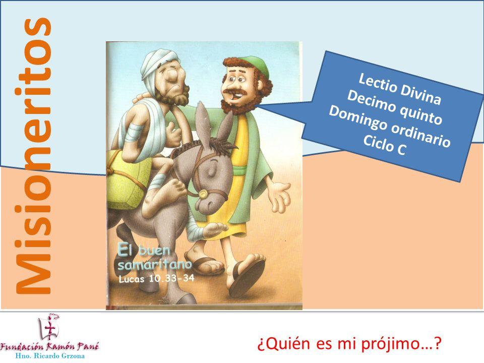 Misioneritos ¿Quién es mi prójimo…? Lectio Divina Decimo quinto Domingo ordinario Ciclo C