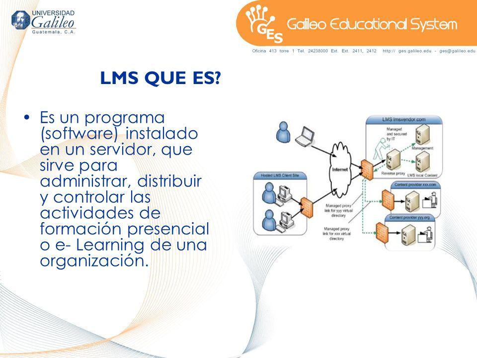 LMS QUE ES? Es un programa (software) instalado en un servidor, que sirve para administrar, distribuir y controlar las actividades de formación presen