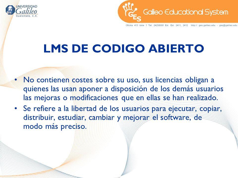 LMS DE CODIGO ABIERTO No contienen costes sobre su uso, sus licencias obligan a quienes las usan aponer a disposición de los demás usuarios las mejora