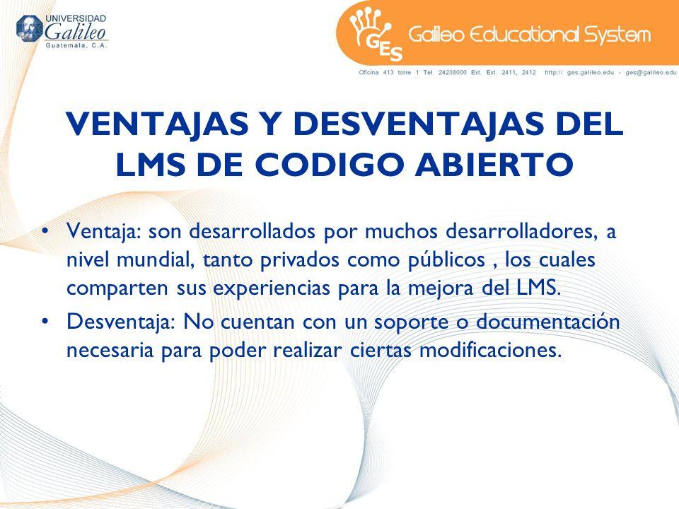 VENTAJAS Y DESVENTAJAS DEL LMS DE CODIGO ABIERTO Ventaja: son desarrollados por muchos desarrolladores, a nivel mundial, tanto privados como públicos,
