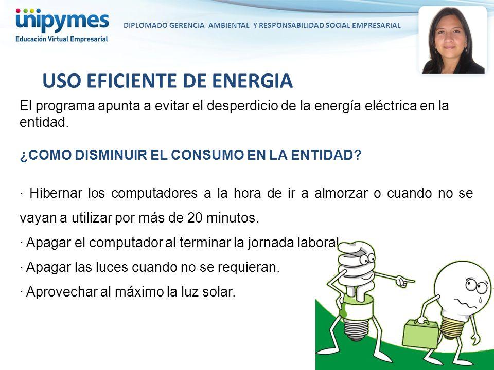 DIPLOMADO GERENCIA AMBIENTAL Y RESPONSABILIDAD SOCIAL EMPRESARIAL El programa apunta a evitar el desperdicio de la energía eléctrica en la entidad. ¿C