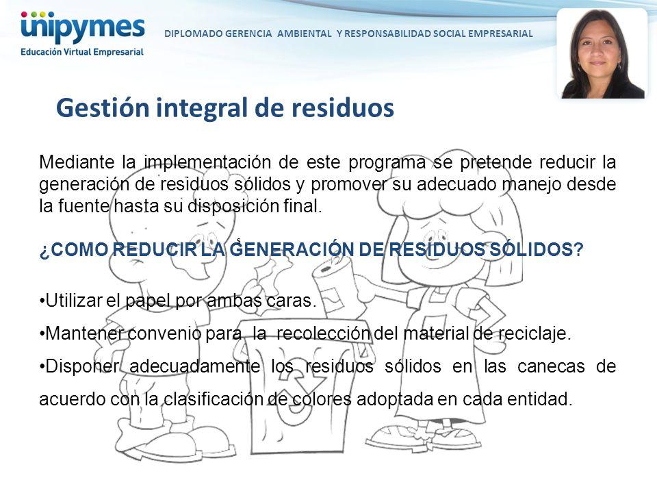 DIPLOMADO GERENCIA AMBIENTAL Y RESPONSABILIDAD SOCIAL EMPRESARIAL Mediante la implementación de este programa se pretende reducir la generación de res