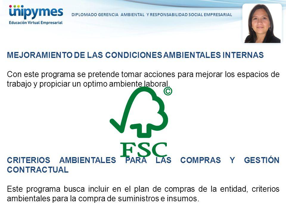 DIPLOMADO GERENCIA AMBIENTAL Y RESPONSABILIDAD SOCIAL EMPRESARIAL MEJORAMIENTO DE LAS CONDICIONES AMBIENTALES INTERNAS Con este programa se pretende t