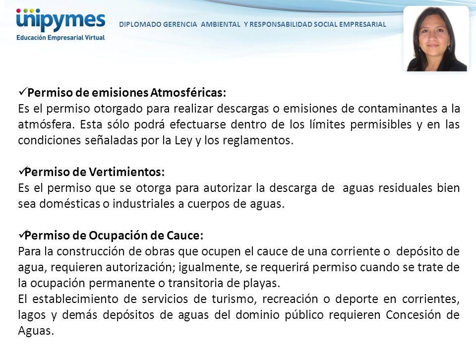 DIPLOMADO GERENCIA AMBIENTAL Y RESPONSABILIDAD SOCIAL EMPRESARIAL Permiso de emisiones Atmosféricas: Es el permiso otorgado para realizar descargas o