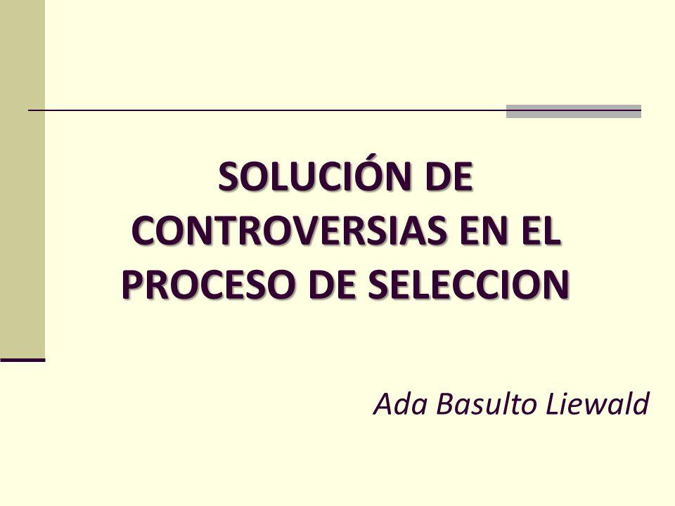 SOLUCIÓN DE CONTROVERSIAS EN EL PROCESO DE SELECCION Ada Basulto Liewald