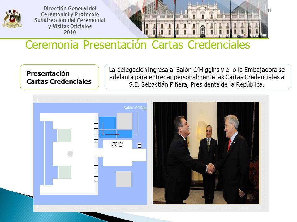 11 Ceremonia Presentación Cartas Credenciales Presentación Cartas Credenciales La delegación ingresa al Salón OHiggins y el o la Embajadora se adelant