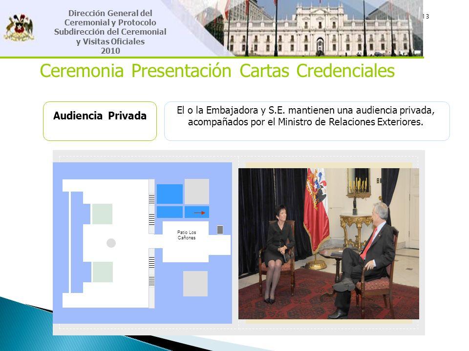 13 Dirección General del Ceremonial y Protocolo Subdirección del Ceremonial y Visitas Oficiales 2010 Ceremonia Presentación Cartas Credenciales Audien