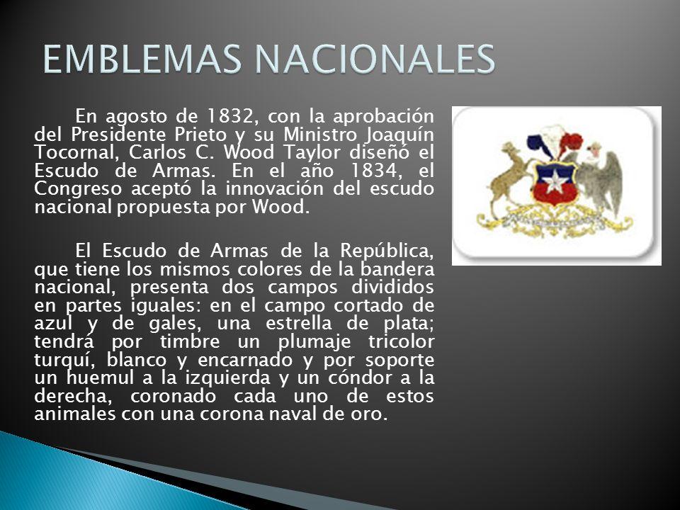 En agosto de 1832, con la aprobación del Presidente Prieto y su Ministro Joaquín Tocornal, Carlos C. Wood Taylor diseñó el Escudo de Armas. En el año