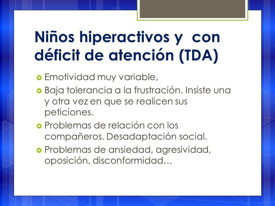 Niños hiperactivos y con déficit de atención (TDA) Emotividad muy variable, Baja tolerancia a la frustración.