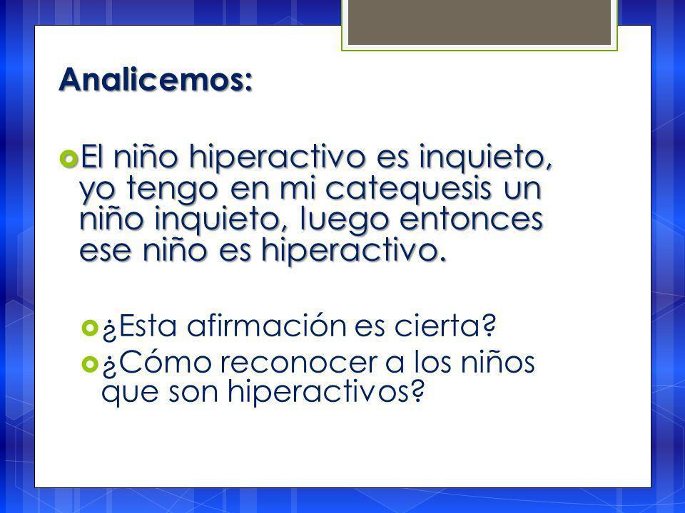 Analicemos: El niño hiperactivo es inquieto, yo tengo en mi catequesis un niño inquieto, luego entonces ese niño es hiperactivo.