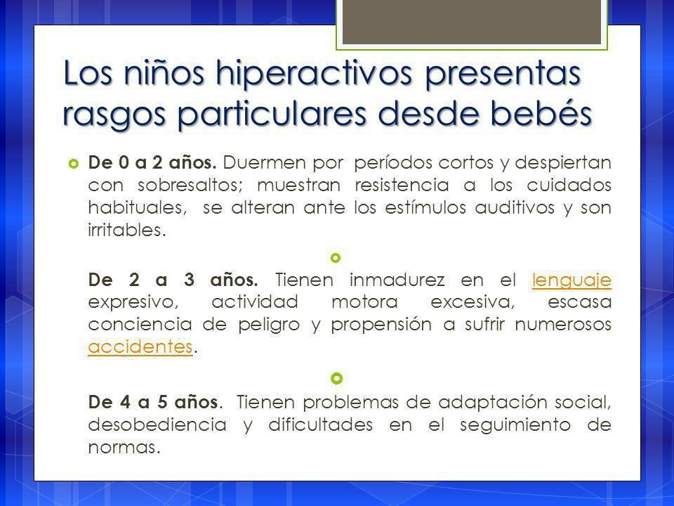 Los niños hiperactivos presentas rasgos particulares desde bebés De 0 a 2 años.