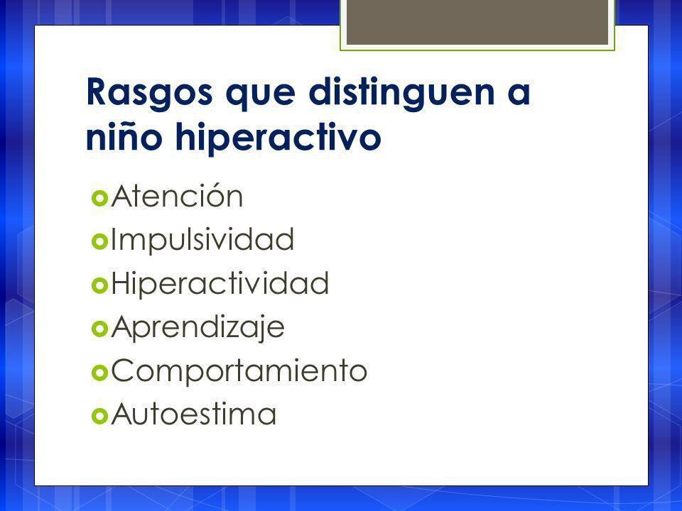 Rasgos que distinguen a niño hiperactivo Atención Impulsividad Hiperactividad Aprendizaje Comportamiento Autoestima