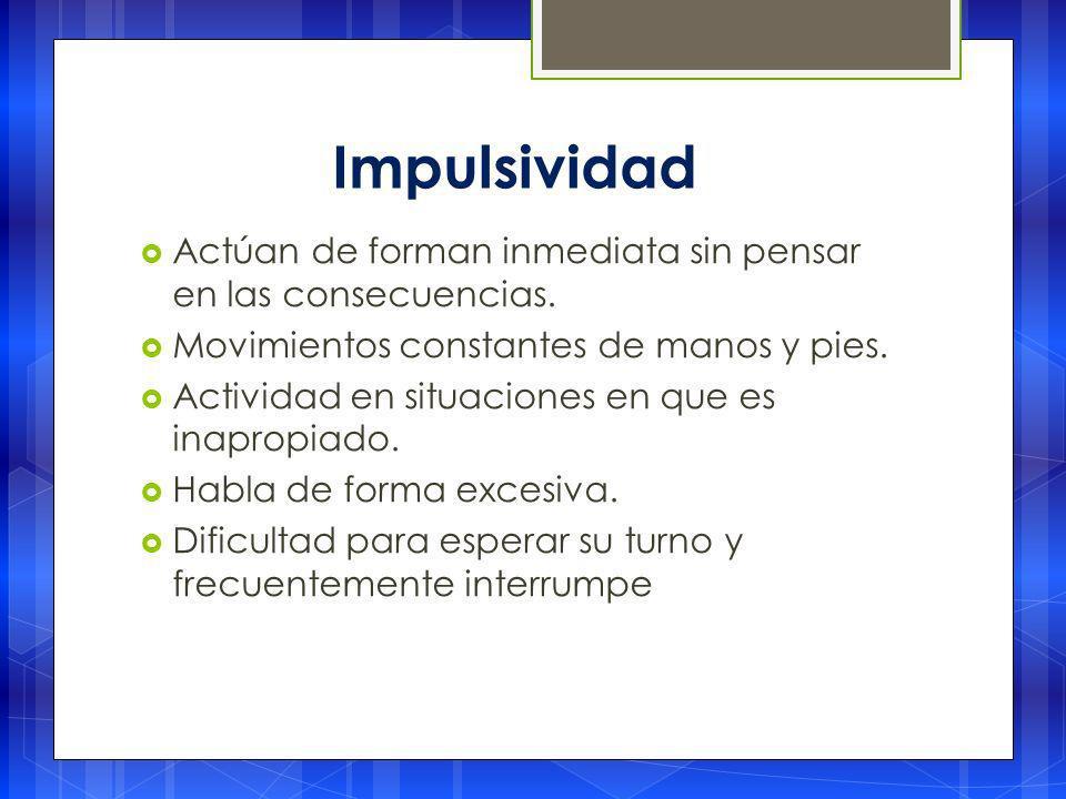 Impulsividad Actúan de forman inmediata sin pensar en las consecuencias.