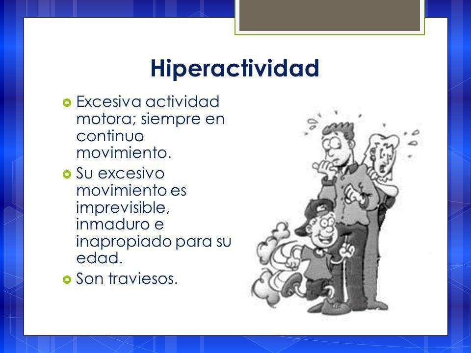 Hiperactividad Excesiva actividad motora; siempre en continuo movimiento.