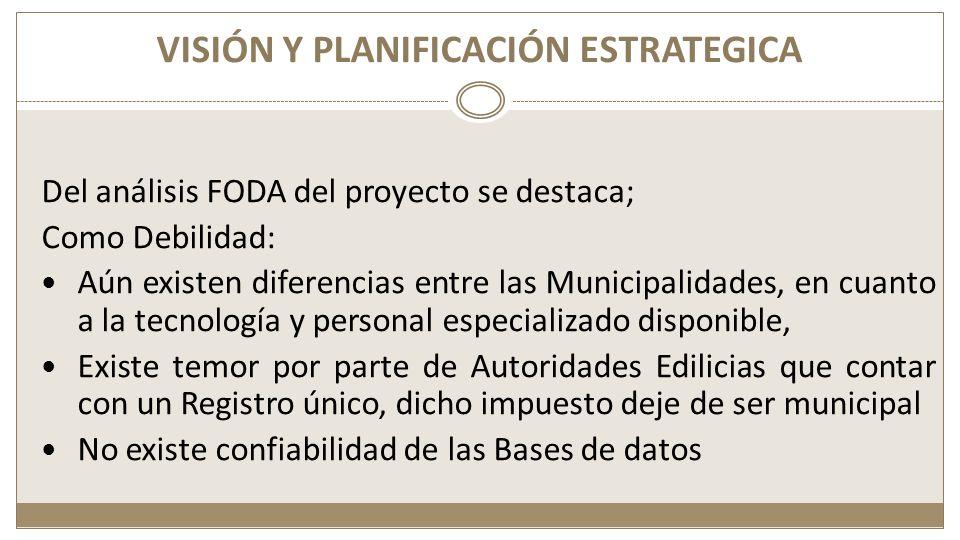 VISIÓN Y PLANIFICACIÓN ESTRATEGICA Del análisis FODA del proyecto se destaca; Como Debilidad: Aún existen diferencias entre las Municipalidades, en cu