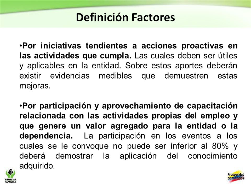 Definición Factores Por iniciativas tendientes a acciones proactivas en las actividades que cumpla.